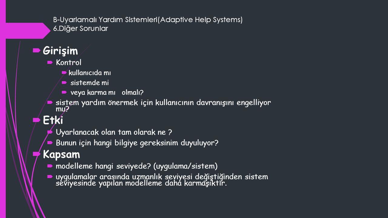 B-Uyarlamalı Yardım Sistemleri(Adaptive Help Systems) 6.Diğer Sorunlar  Girişim  Kontrol  kullanıcıda mı  sistemde mi  veya karma mı olmalı.
