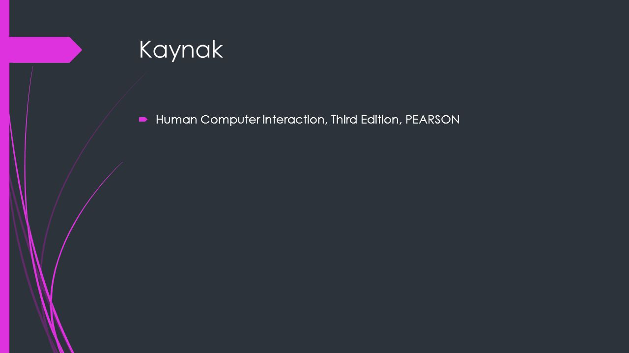 Kaynak  Human Computer Interaction, Third Edition, PEARSON