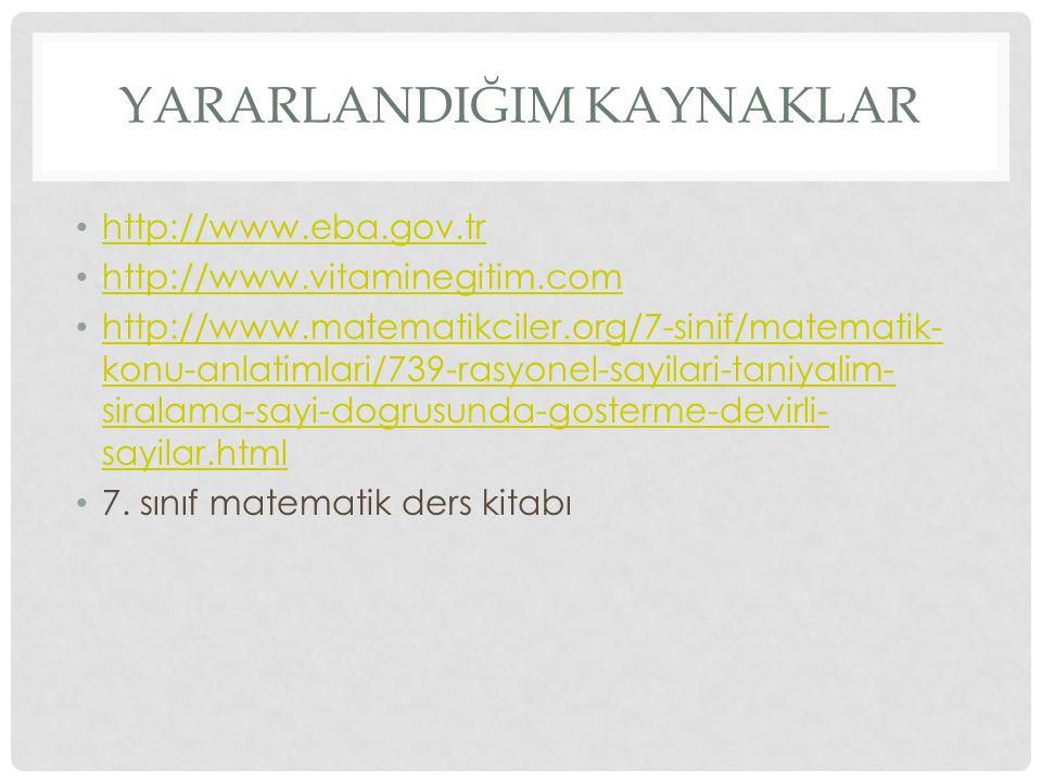 YARARLANDIĞIM KAYNAKLAR http://www.eba.gov.tr http://www.vitaminegitim.com http://www.matematikciler.org/7-sinif/matematik- konu-anlatimlari/739-rasyo