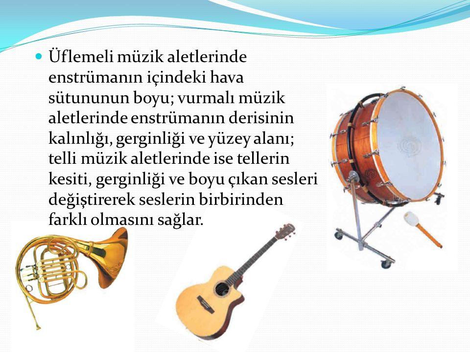 Üflemeli müzik aletlerinde enstrümanın içindeki hava sütununun boyu; vurmalı müzik aletlerinde enstrümanın derisinin kalınlığı, gerginliği ve yüzey al