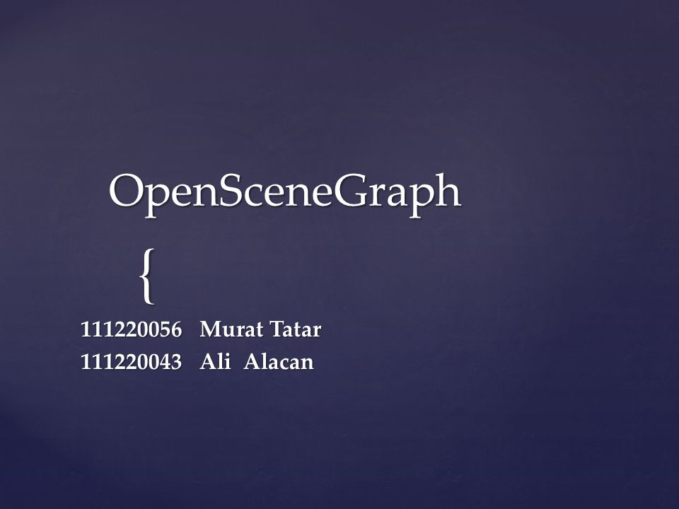 OpenSceneGraph   Açık kaynaklı,   Geçişli platformlarda   Uçuş simülasyonu,   Oyun,   Sanal gerçeklikler ve   Bilimsel sanallaştırmalar gibi yüksek performansta grafik uygulamaları geliştirebilmek için kullanılan grafik araçlarıdır.