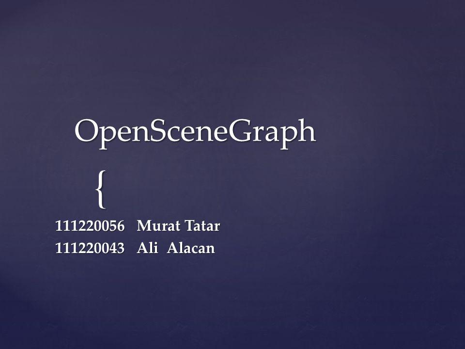 { OpenSceneGraph 111220056 Murat Tatar 111220043 Ali Alacan