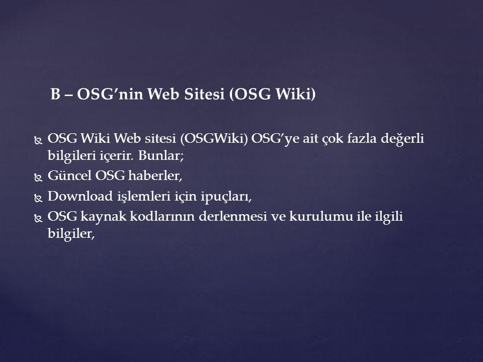 B – OSG'nin Web Sitesi (OSG Wiki)   OSG Wiki Web sitesi (OSGWiki) OSG'ye ait çok fazla değerli bilgileri içerir.