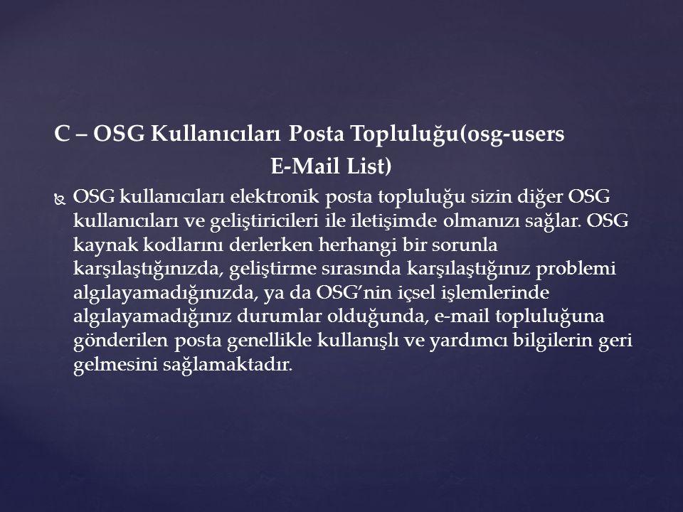 C – OSG Kullanıcıları Posta Topluluğu(osg-users E-Mail List)   OSG kullanıcıları elektronik posta topluluğu sizin diğer OSG kullanıcıları ve geliştiricileri ile iletişimde olmanızı sağlar.
