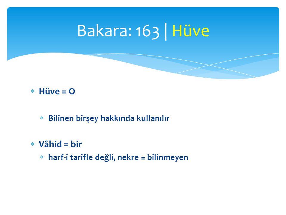  Hüve = O  Bilinen birşey hakkında kullanılır  Vâhid = bir  harf-i tarifle değli, nekre = bilinmeyen Bakara: 163 | Hüve