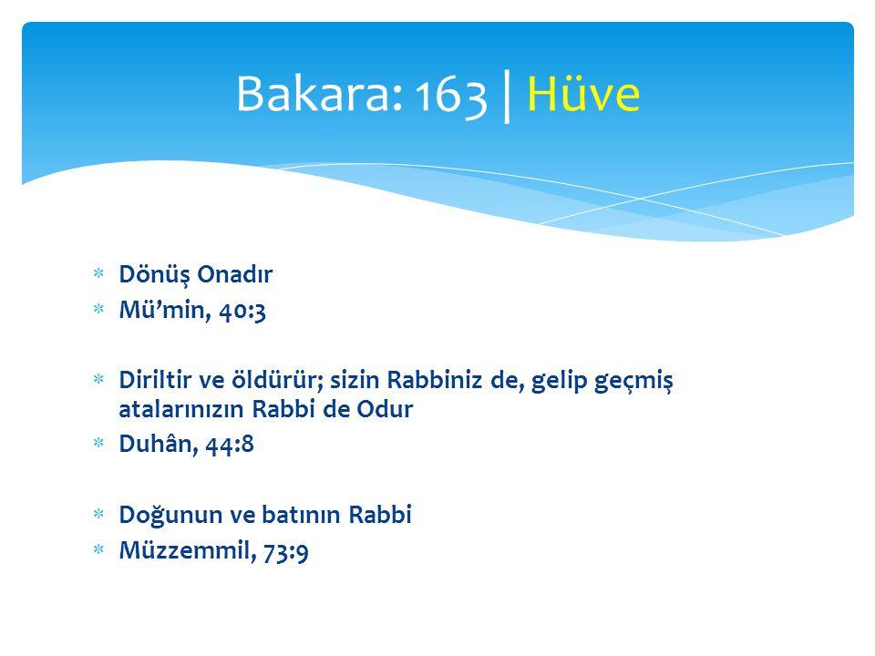  Dönüş Onadır  Mü'min, 40:3  Diriltir ve öldürür; sizin Rabbiniz de, gelip geçmiş atalarınızın Rabbi de Odur  Duhân, 44:8  Doğunun ve batının Rabbi  Müzzemmil, 73:9 Bakara: 163 | Hüve