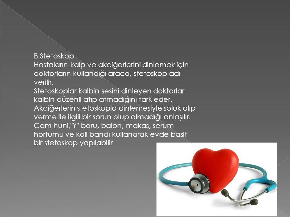 B.Stetoskop Hastaların kalp ve akciğerlerini dinlemek için doktorların kullandığı araca, stetoskop adı verilir. Stetoskoplar kalbin sesini dinleyen do