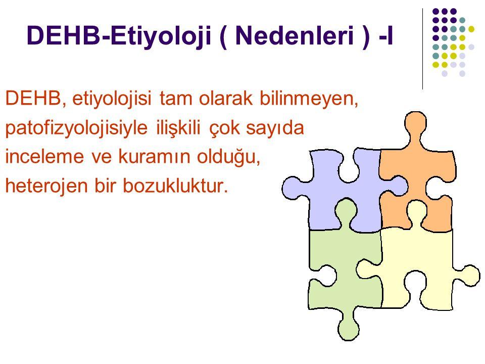 DEHB-Etiyoloji ( Nedenleri ) -I DEHB, etiyolojisi tam olarak bilinmeyen, patofizyolojisiyle ilişkili çok sayıda inceleme ve kuramın olduğu, heterojen