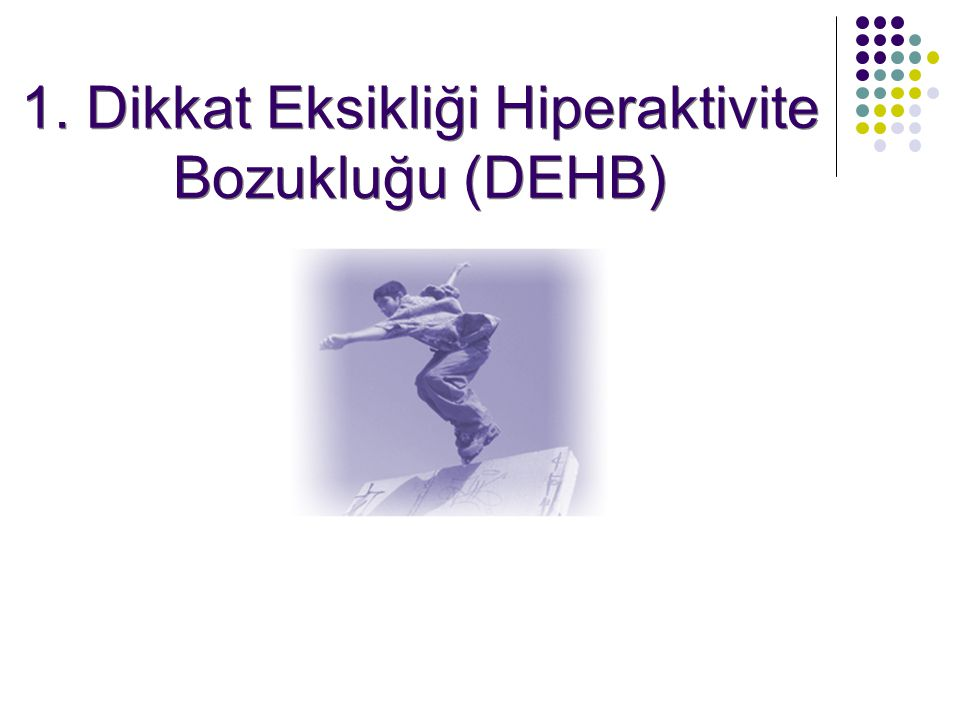 1. Dikkat Eksikliği Hiperaktivite Bozukluğu (DEHB)