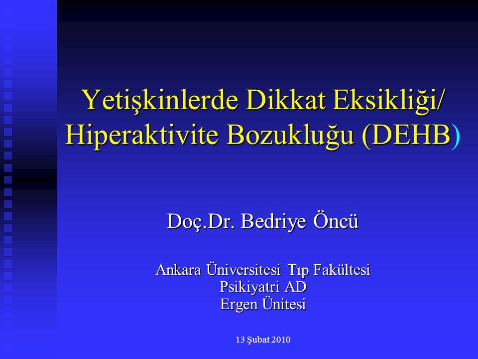 13 Şubat 2010 Yetişkinlerde Dikkat Eksikliği/ Hiperaktivite Bozukluğu (DEHB Yetişkinlerde Dikkat Eksikliği/ Hiperaktivite Bozukluğu (DEHB) Doç.Dr. Bed