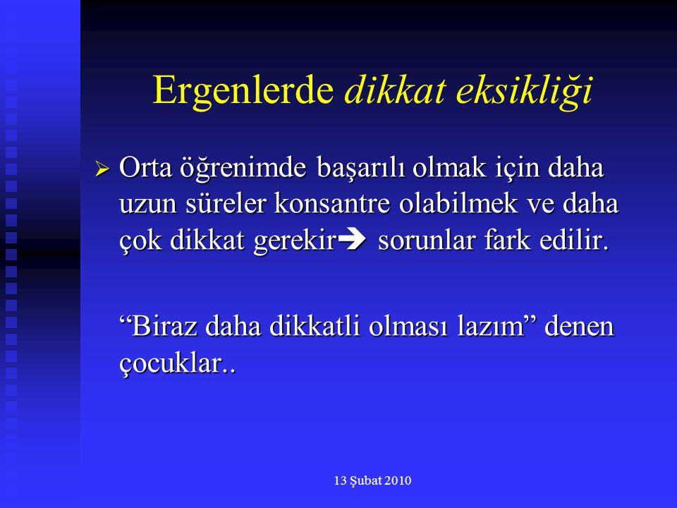 13 Şubat 2010 Ergenlerde dikkat eksikliği  Orta öğrenimde başarılı olmak için daha uzun süreler konsantre olabilmek ve daha çok dikkat gerekir  soru