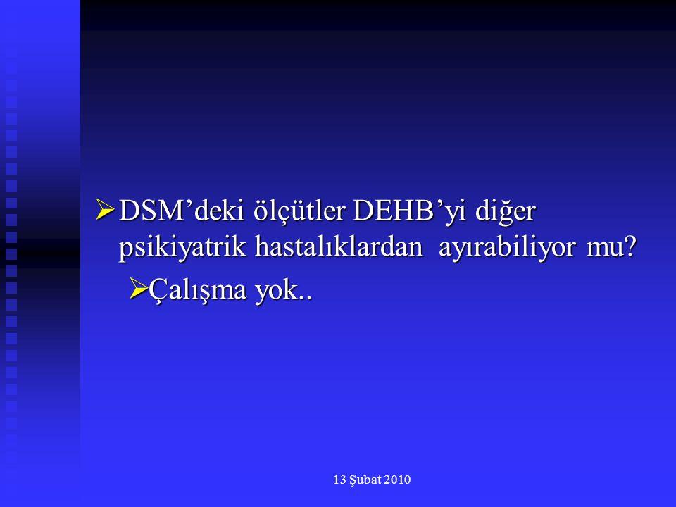 13 Şubat 2010  DSM'deki ölçütler DEHB'yi diğer psikiyatrik hastalıklardan ayırabiliyor mu?  Çalışma yok..