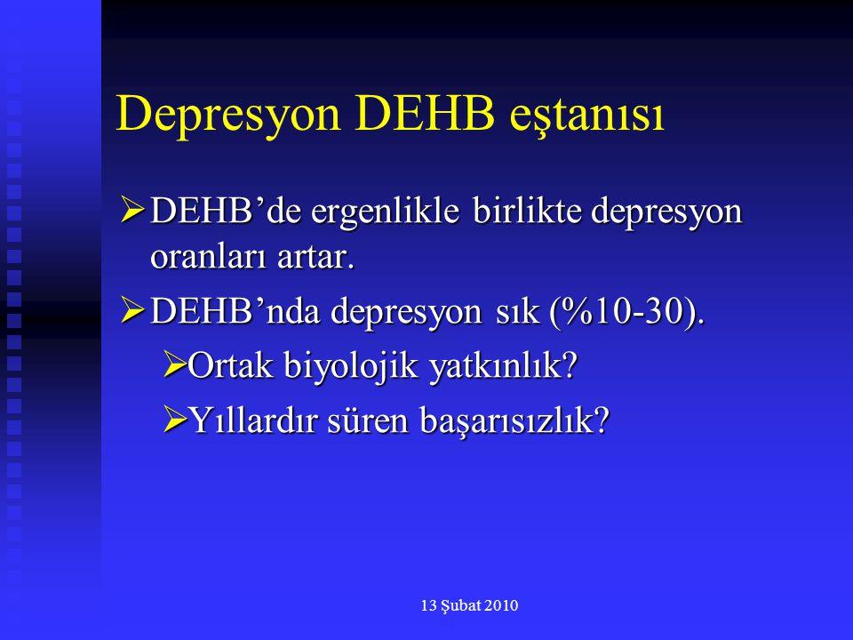 13 Şubat 2010 Depresyon DEHB eştanısı  DEHB'de ergenlikle birlikte depresyon oranları artar.  DEHB'nda depresyon sık (%10-30).  Ortak biyolojik yat