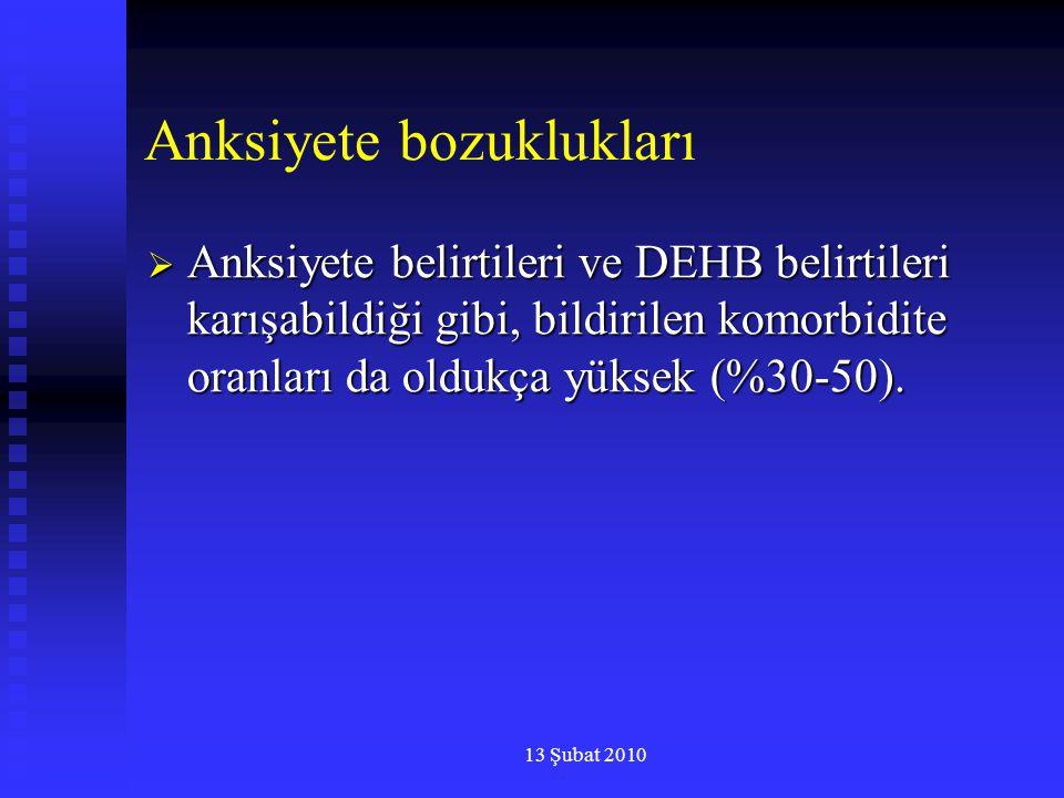 13 Şubat 2010 Anksiyete bozuklukları  Anksiyete belirtileri ve DEHB belirtileri karışabildiği gibi, bildirilen komorbidite oranları da oldukça yüksek