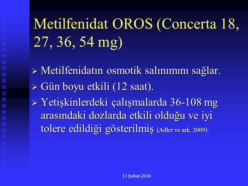 13 Şubat 2010 Metilfenidat OROS (Concerta 18, 27, 36, 54 mg)  Metilfenidatın osmotik salınımını sağlar.  Gün boyu etkili (12 saat).  Yetişkinlerdek