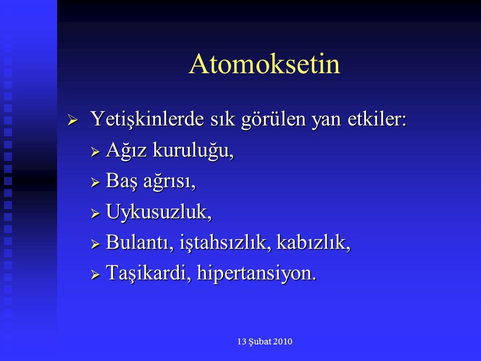 13 Şubat 2010 Atomoksetin  Yetişkinlerde sık görülen yan etkiler:  Ağız kuruluğu,  Baş ağrısı,  Uykusuzluk,  Bulantı, iştahsızlık, kabızlık,  Ta