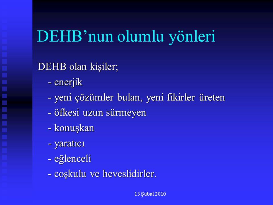 13 Şubat 2010 DEHB'nun olumlu yönleri DEHB olan kişiler; - enerjik - yeni çözümler bulan, yeni fikirler üreten - öfkesi uzun sürmeyen - konuşkan - yar