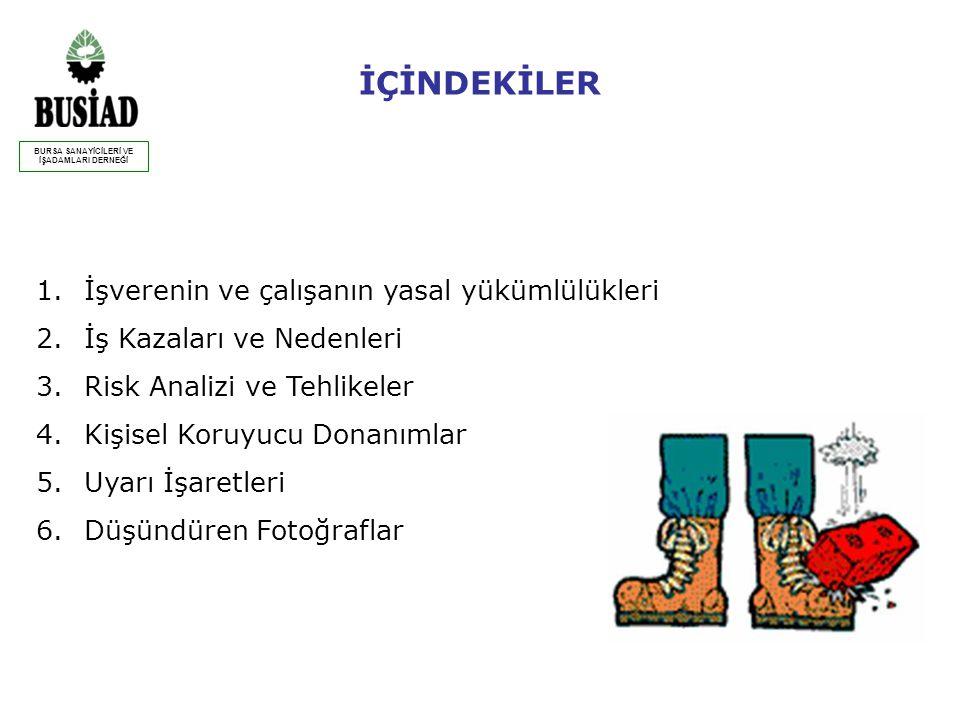 Türkiye'de her gün;  210 iş kazası olmaktadır. 4 kişi, iş kazası sonucu hayatını kaybetmektedir.