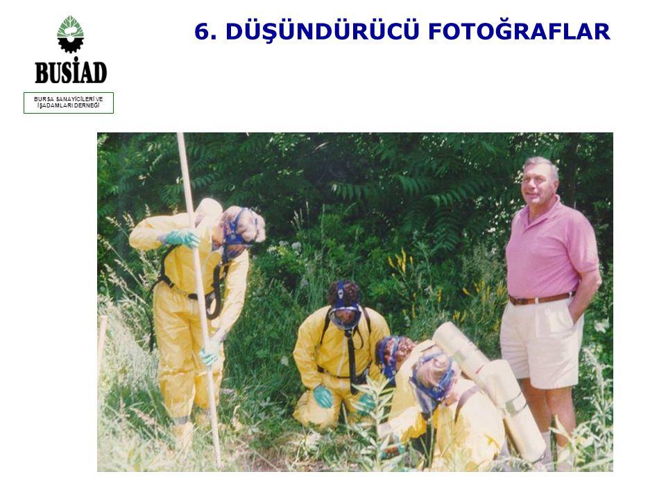 6. DÜŞÜNDÜRÜCÜ FOTOĞRAFLAR BURSA SANAYİCİLERİ VE İŞADAMLARI DERNEĞİ