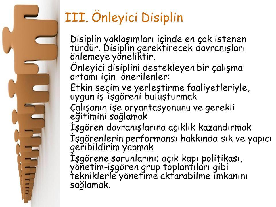 Disiplin yaklaşımları içinde en çok istenen türdür. Disiplin gerektirecek davranışları önlemeye yöneliktir. Önleyici disiplini destekleyen bir çalışma