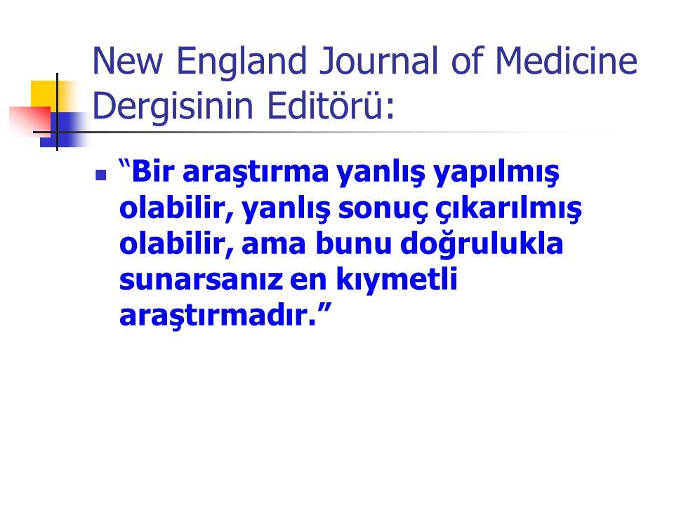New England Journal of Medicine Dergisinin Editörü: Bir araştırma yanlış yapılmış olabilir, yanlış sonuç çıkarılmış olabilir, ama bunu doğrulukla sunarsanız en kıymetli araştırmadır.