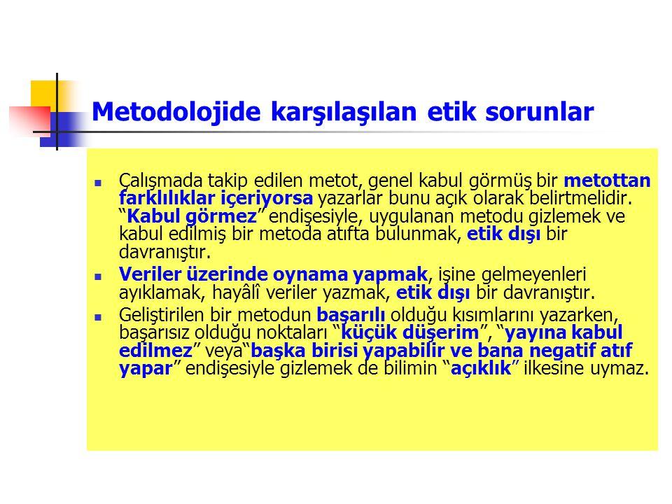 Metodolojide karşılaşılan etik sorunlar Çalışmada takip edilen metot, genel kabul görmüş bir metottan farklılıklar içeriyorsa yazarlar bunu açık olarak belirtmelidir.