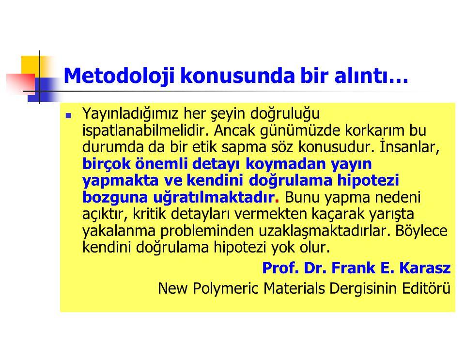 Metodoloji konusunda bir alıntı… Yayınladığımız her şeyin doğruluğu ispatlanabilmelidir. Ancak günümüzde korkarım bu durumda da bir etik sapma söz kon