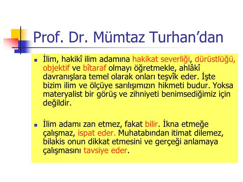 Prof. Dr. Mümtaz Turhan'dan İlim, hakikî ilim adamına hakikat severliği, dürüstlüğü, objektif ve bîtaraf olmayı öğretmekle, ahlâkî davranışlara temel