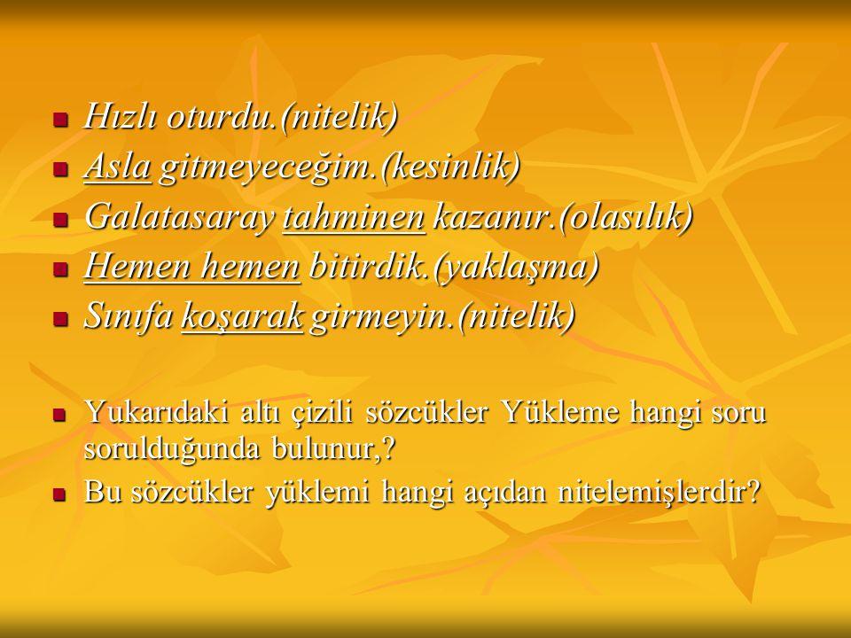Hızlı oturdu.(nitelik) Asla gitmeyeceğim.(kesinlik) Galatasaray tahminen kazanır.(olasılık) Hemen hemen bitirdik.(yaklaşma) Sınıfa koşarak girmeyin.(n
