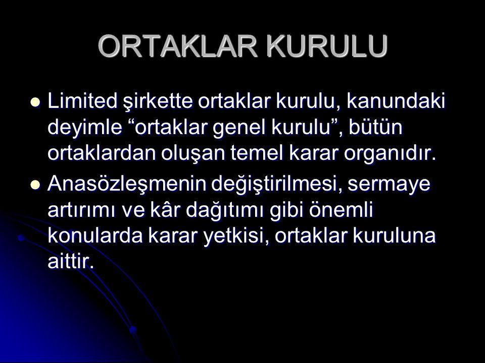 """ORTAKLAR KURULU Limited şirkette ortaklar kurulu, kanundaki deyimle """"ortaklar genel kurulu"""", bütün ortaklardan oluşan temel karar organıdır. Limited ş"""