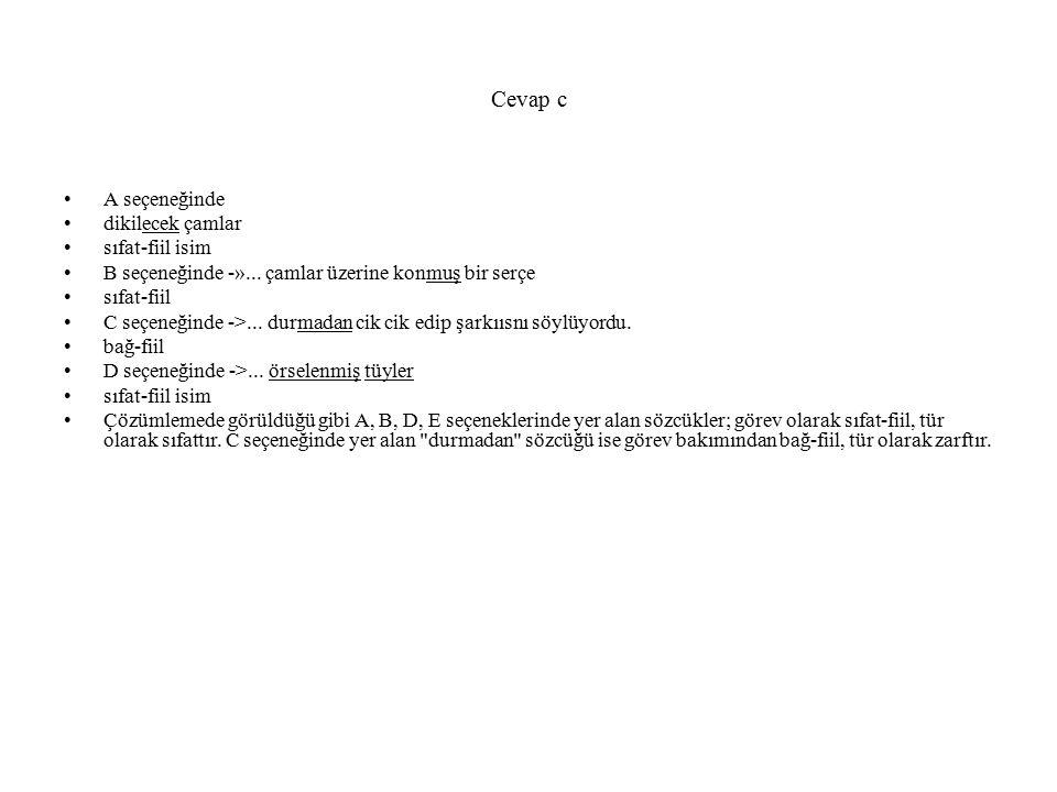 Cevap c A seçeneğinde dikilecek çamlar sıfat-fiil isim B seçeneğinde -»...