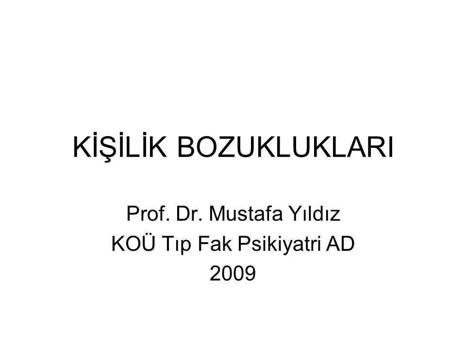 KİŞİLİK BOZUKLUKLARI Prof. Dr. Mustafa Yıldız KOÜ Tıp Fak Psikiyatri AD 2009