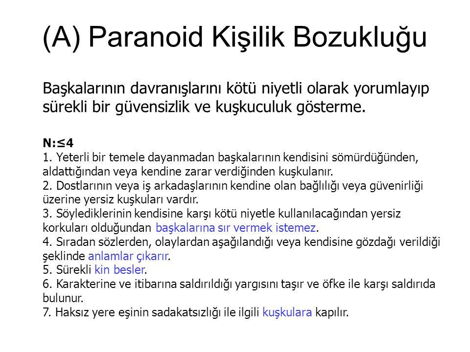 (A) Paranoid Kişilik Bozukluğu Başkalarının davranışlarını kötü niyetli olarak yorumlayıp sürekli bir güvensizlik ve kuşkuculuk gösterme. N:≤4 1. Yete