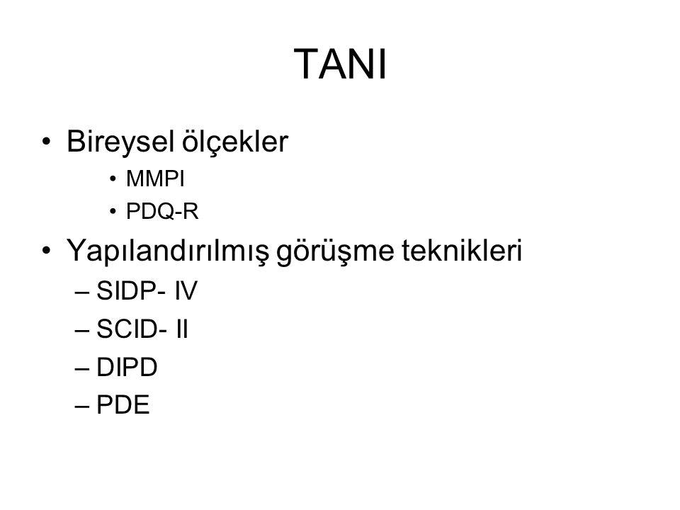 TANI Bireysel ölçekler MMPI PDQ-R Yapılandırılmış görüşme teknikleri –SIDP- IV –SCID- II –DIPD –PDE