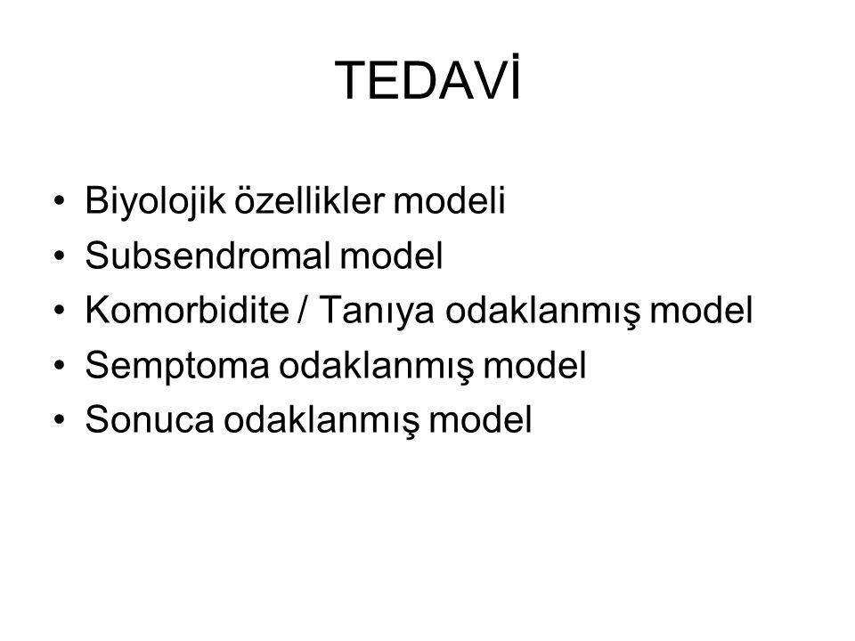 TEDAVİ Biyolojik özellikler modeli Subsendromal model Komorbidite / Tanıya odaklanmış model Semptoma odaklanmış model Sonuca odaklanmış model