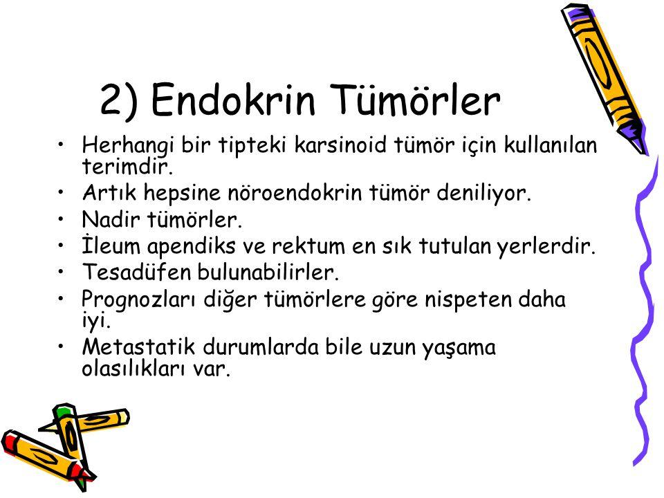 2) Endokrin Tümörler Herhangi bir tipteki karsinoid tümör için kullanılan terimdir. Artık hepsine nöroendokrin tümör deniliyor. Nadir tümörler. İleum