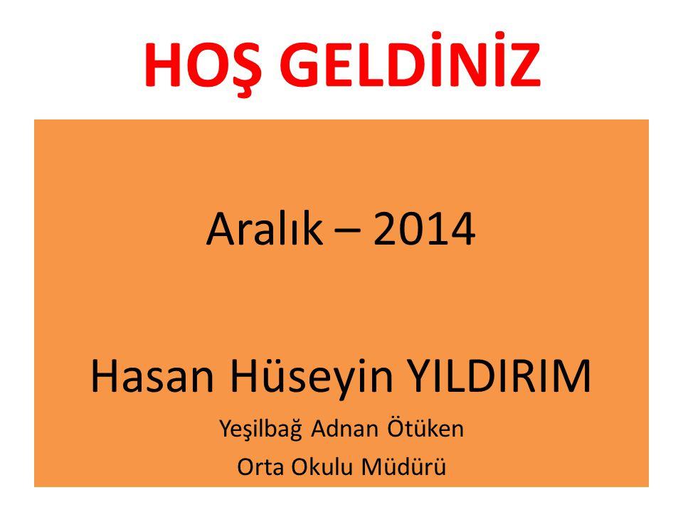 HOŞ GELDİNİZ Aralık – 2014 Hasan Hüseyin YILDIRIM Yeşilbağ Adnan Ötüken Orta Okulu Müdürü