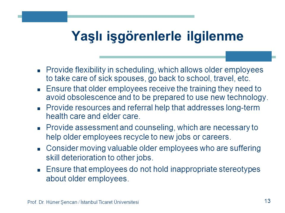 Prof. Dr. Hüner Şencan / İstanbul Ticaret Üniversitesi Provide flexibility in scheduling, which allows older employees to take care of sick spouses, g