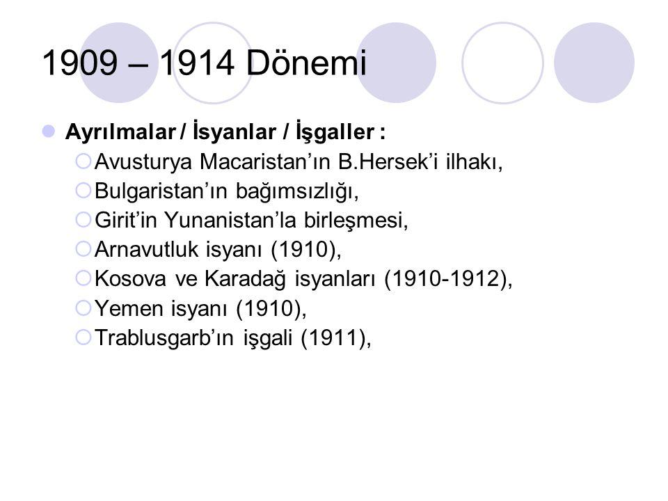 1909 – 1914 Dönemi Ayrılmalar / İsyanlar / İşgaller :  Avusturya Macaristan'ın B.Hersek'i ilhakı,  Bulgaristan'ın bağımsızlığı,  Girit'in Yunanista
