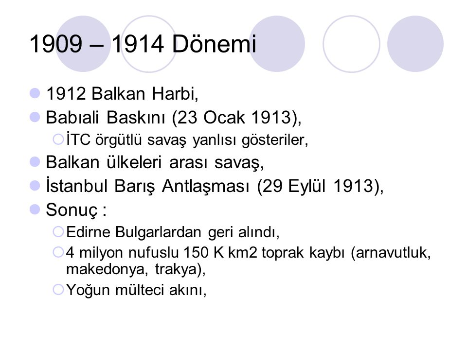 1909 – 1914 Dönemi 1912 Balkan Harbi, Babıali Baskını (23 Ocak 1913),  İTC örgütlü savaş yanlısı gösteriler, Balkan ülkeleri arası savaş, İstanbul Ba
