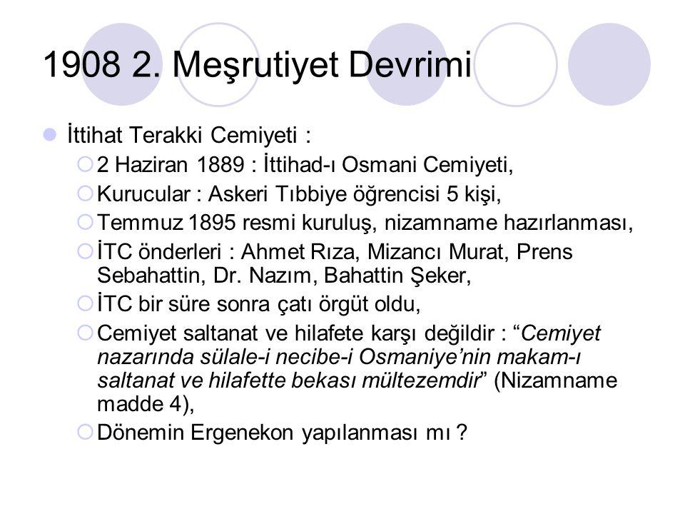 1908 2. Meşrutiyet Devrimi İttihat Terakki Cemiyeti :  2 Haziran 1889 : İttihad-ı Osmani Cemiyeti,  Kurucular : Askeri Tıbbiye öğrencisi 5 kişi,  T