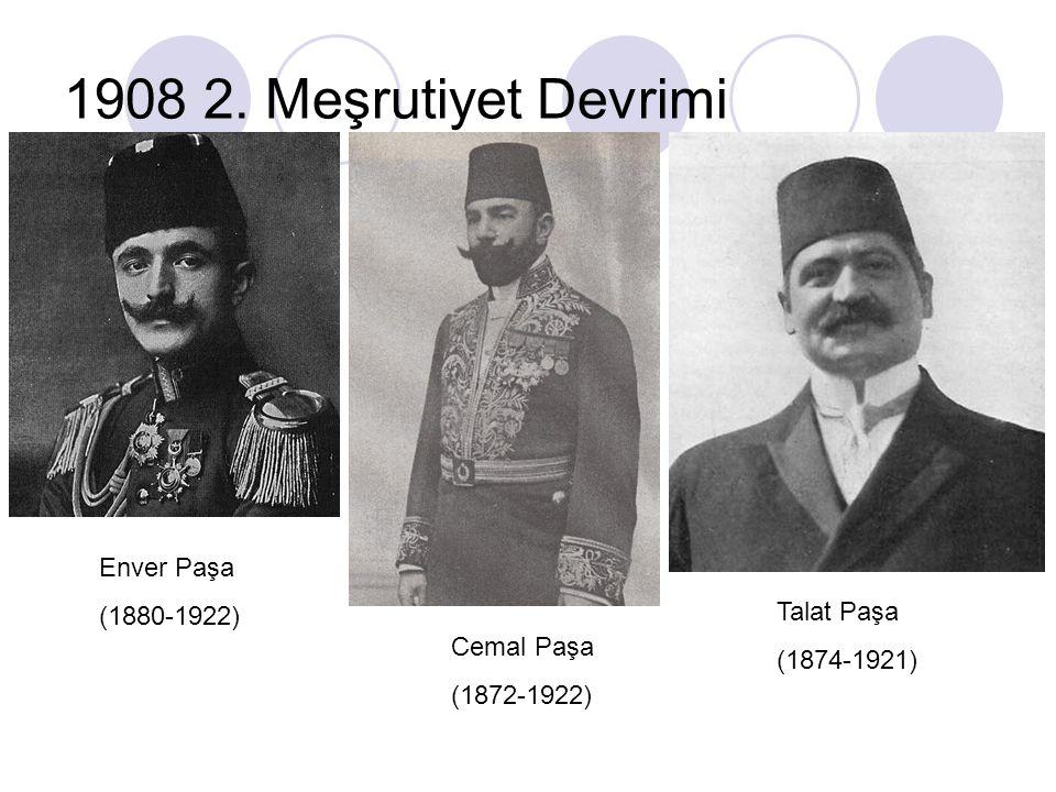 1908 2. Meşrutiyet Devrimi Enver Paşa (1880-1922) Cemal Paşa (1872-1922) Talat Paşa (1874-1921)