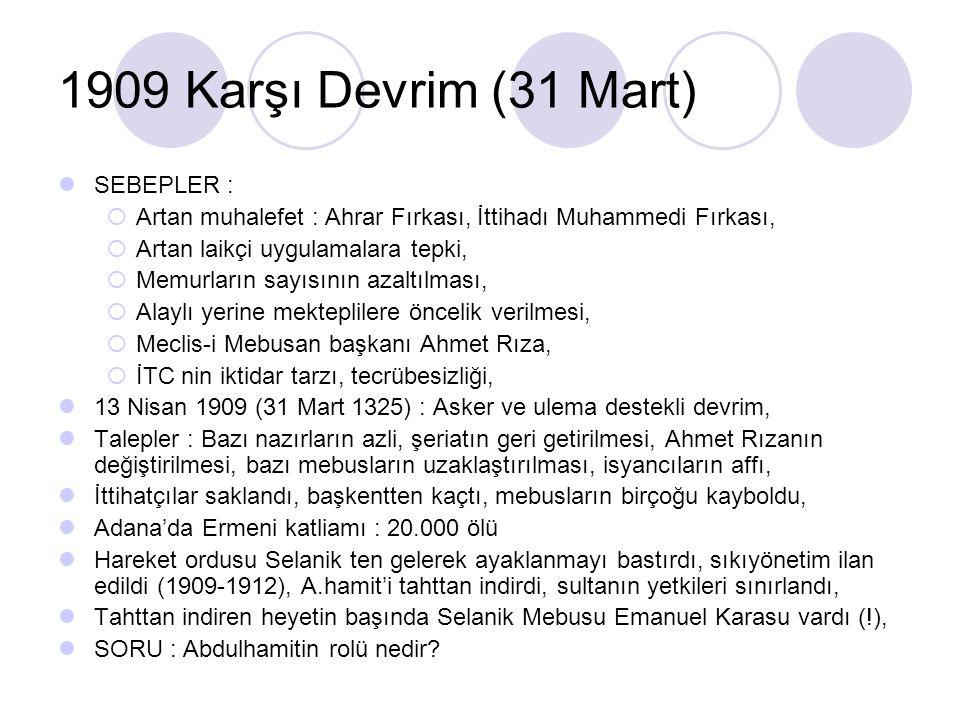 1909 Karşı Devrim (31 Mart) SEBEPLER :  Artan muhalefet : Ahrar Fırkası, İttihadı Muhammedi Fırkası,  Artan laikçi uygulamalara tepki,  Memurların