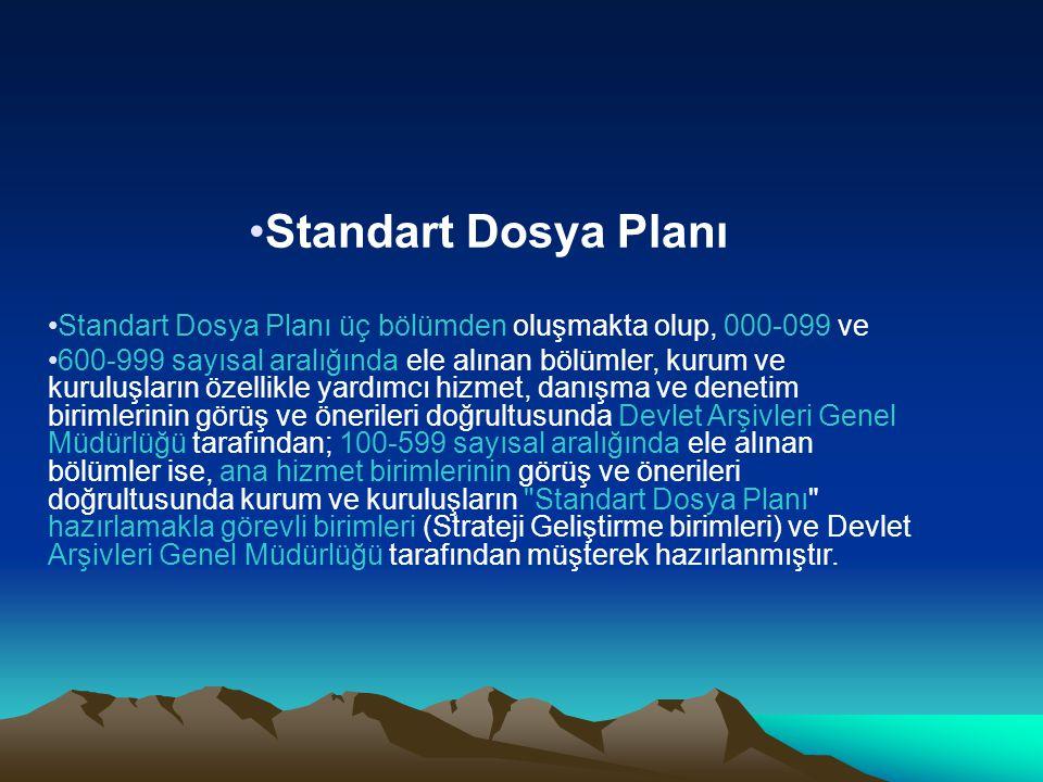 Standart Dosya Planı Standart Dosya Planı üç bölümden oluşmakta olup, 000-099 ve 600-999 sayısal aralığında ele alınan bölümler, kurum ve kuruluşların