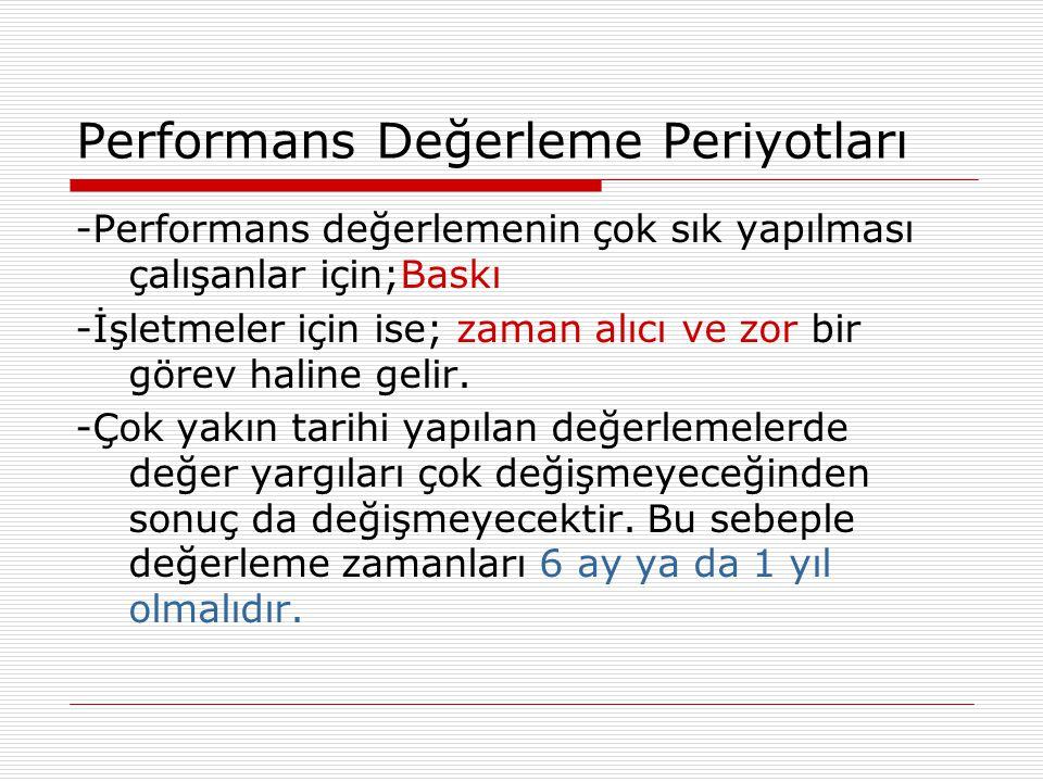 Performans Değerleme Periyotları -Performans değerlemenin çok sık yapılması çalışanlar için;Baskı -İşletmeler için ise; zaman alıcı ve zor bir görev h