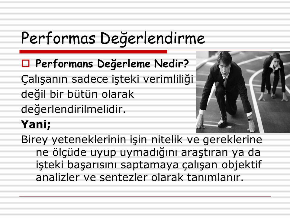 Performans Değerleme Periyotları -Performans değerlemenin çok sık yapılması çalışanlar için;Baskı -İşletmeler için ise; zaman alıcı ve zor bir görev haline gelir.