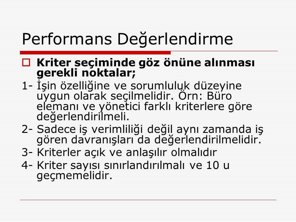 Performans Değerlendirme  Kriter seçiminde göz önüne alınması gerekli noktalar; 1- İşin özelliğine ve sorumluluk düzeyine uygun olarak seçilmelidir.