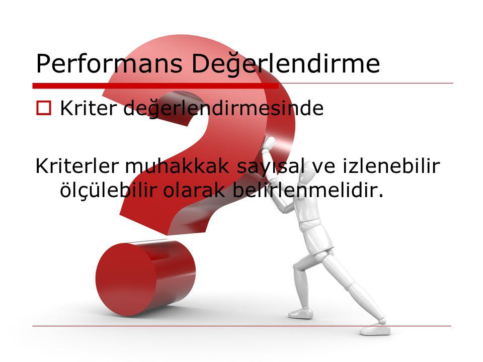 Performans Değerlendirme  Genel anlamda değerlemeye temel olan kriterler; 1- Çalışmanın temel ve niceliği 2- İş bilgisi ve yeteneği 3- Bireysel özellikler 4- Bireyin ilişki ve davranışları
