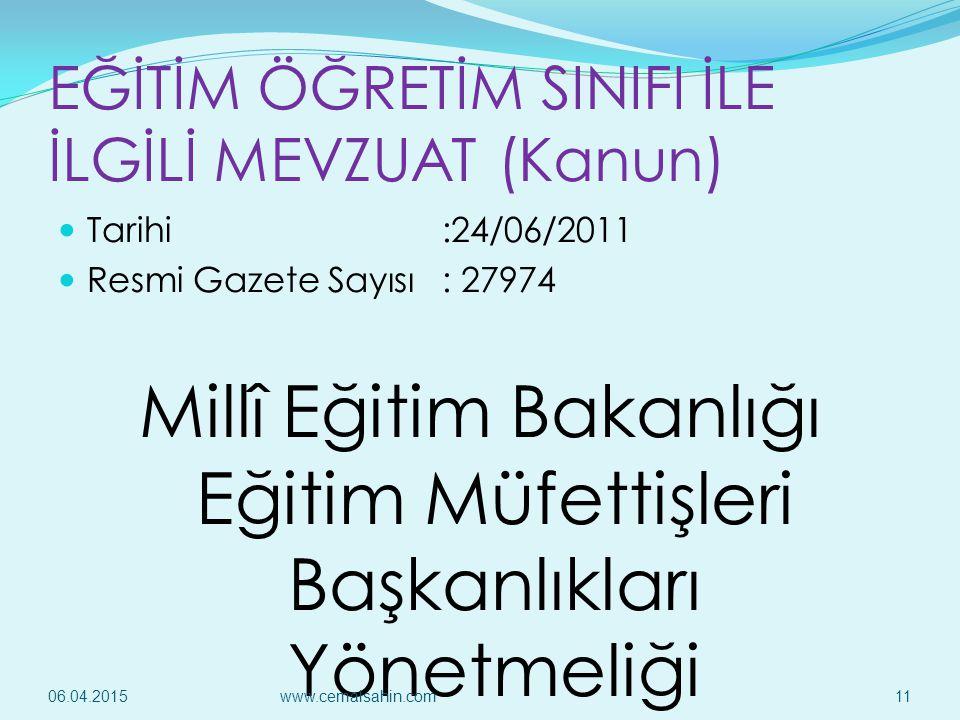 EĞİTİM ÖĞRETİM SINIFI İLE İLGİLİ MEVZUAT (Kanun) Tarihi:24/06/2011 Resmi Gazete Sayısı: 27974 Millî Eğitim Bakanlığı Eğitim Müfettişleri Başkanlıkları