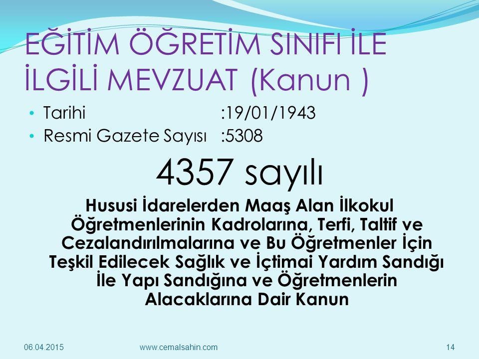EĞİTİM ÖĞRETİM SINIFI İLE İLGİLİ MEVZUAT (Kanun ) Tarihi:19/01/1943 Resmi Gazete Sayısı:5308 4357 sayılı Hususi İdarelerden Maaş Alan İlkokul Öğretmen